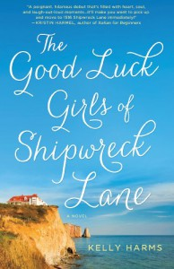 The Good Luck Girls of Shipwreck Lane: A Novel - Kelly Harms