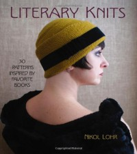 Literary Knits: 30 Patterns Inspired by Favorite Books - Nikol Lohr