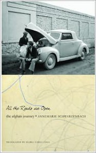 All the Roads Are Open: The Afghan Journey - Annemarie Schwarzenbach, Isabel Fargo Cole