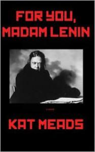 For You, Madam Lenin - Kat Meads