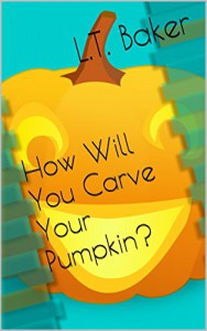 How Will You Carve Your Pumpkin? - L.T. Baker