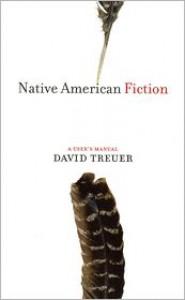 Native American Fiction: A User's Manual - David Treuer