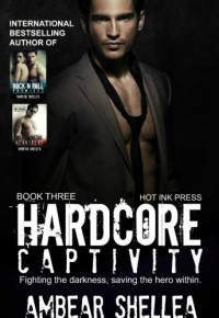 Hardcore Captivity (Rock N Roll Paraphantasy Series) - AmBear Shellea