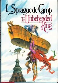 The Unbeheaded King - L. Sprague de Camp