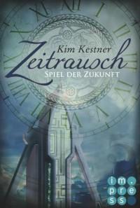 Die Zeitrausch-Trilogie, Band 2: Spiel der Zukunft - Kim Kestner