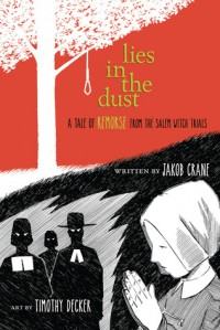 Lies in the Dust: A Tale of Remorse from the Salem Witch Trials - Jakob Crane, Timothy Decker