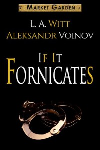 If It Fornicates  - L.A. Witt, Aleksandr Voinov