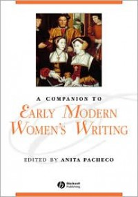 A Companion to Early Modern Women's Writing - Arturo Pacheco