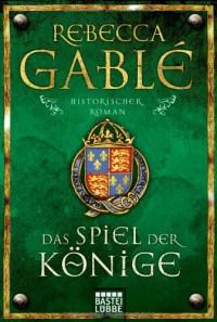 Das Spiel der Könige: Historischer Roman: Waringham Trilogie 3 - Rebecca Gablé