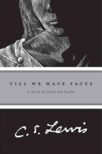 Till We Have Faces - C.S. Lewis