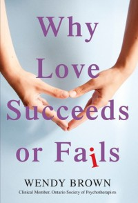 Why Love Succeeds or Fails - Wendy   Brown