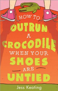 How to Outrun a Crocodile When Your Shoes Are Untied - Jess Keating