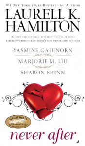 Never After - 'Laurell K. Hamilton',  'Yasmine Galenorn',  'Marjorie M. Liu',  'Sharon Shinn'
