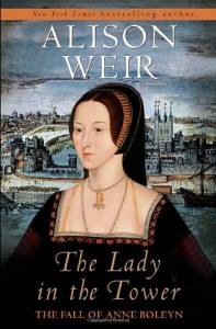 The Lady in the Tower: The Fall of Anne Boleyn - Alison Weir