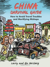 China Survival Guide: How to Avoid Travel Troubles and Mortifying Mishaps - Larry Herzberg, Qin Herzberg