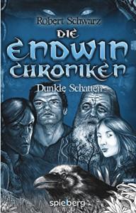 Die Endwin Chroniken: Dunkle Schatten - Robert Schwarz