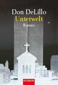 Unterwelt. - Don DeLillo, Frank Heibert