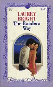 The Rainbow Way (Silhouette Romance, #525) - Laurey Bright