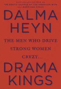 Drama Kings: The Men Who Drive Strong Women Crazy - Dalma Heyn