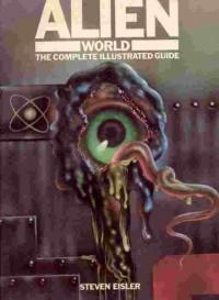 The Alien World: The Complete Illustrated Guide - Steven Eisler