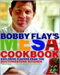 Bobby Flay's Mesa Grill Cookbook: Explosive Flavors from the Southwestern Kitchen - Bobby Flay