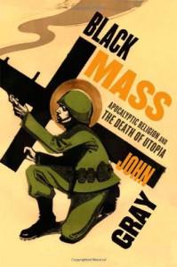 Black Mass: Apocalyptic Religion and the Death of Utopia - John Nicholas Gray