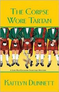 The Corpse Wore Tartan (A Liss MacCrimmon Mystery #4) - Kaitlyn Dunnett