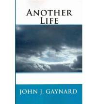 [ { ANOTHER LIFE } ] by Gaynard, John J (AUTHOR) Jul-27-2010 [ Paperback ] - John J Gaynard