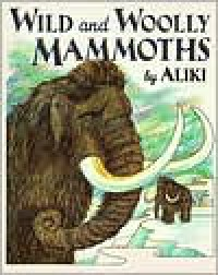 Wild and Woolly Mammoths - Aliki