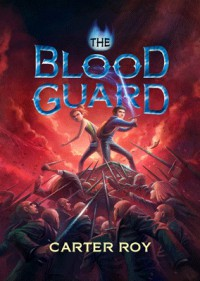 The Blood Guard - Carter Roy