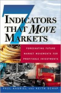Seven Indicators That Move Markets: Forecasting Future Market Movements for Profitable Investments - Paul Kasriel