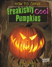 How to Carve Freakishly Cool Pumpkins (Halloween Extreme) - Sarah L. Schuette