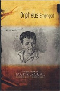 Orpheus Emerged - Jack Kerouac, Robert Creeley, Robert Creely