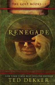 Renegade (The Lost Books, Book 3) (The Books of History Chronicles) - Ted Dekker