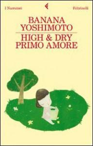 High & Dry. Primo amore - Banana Yoshimoto, Gala Maria Follaco