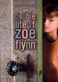 The Double Life of Zoe Flynn - Janet Lee Carey