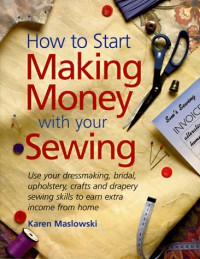 How to Start Making Money with Your Sewing - Karen Maslowski