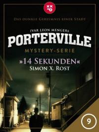 Porterville - Folge 09: 14 Sekunden - Ivar Leon Menger,  Simon X. Rost