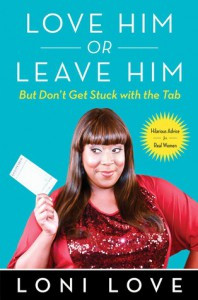 Love Him or Leave Him, But Don't Get Stuck with the Tab: Hilarious Advice for Real Women - Loni Love, Jeannine Amber
