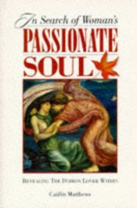 In Search of Woman's Passionate Soul: Revealing the Daimon Lover Within - Caitlín Matthews