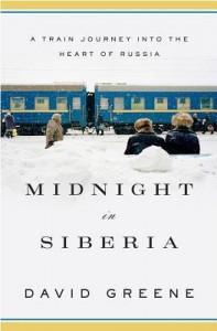 Midnight in Siberia: A Train Journey Into the Heart of Russia - David Greene