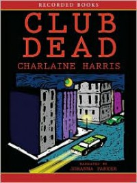 Club Dead (Sookie Stackhouse / Southern Vampire Series #3) - Johanna Parker, Charlaine Harris