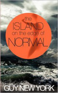 The Island on the Edge of Normal - Guy New York
