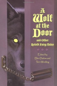 A Wolf at the Door and Other Retold Fairy Tales - Delia Sherman, Terri Windling, Ellen Datlow, Jane Yolen