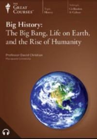 Big History: The Big Bang, Life On Earth, And The Rise Of Humanity - David Christian