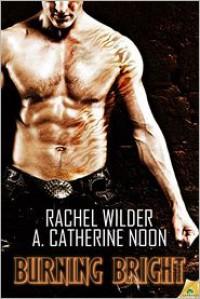 Burning Bright - A. Catherine Noon,  Rachel Wilder