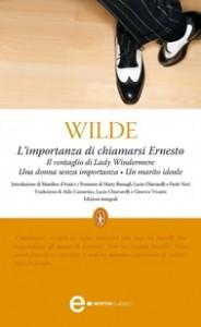 L'importanza di chiamarsi Ernesto - Il ventaglio di Lady Windermere - Una donna senza importanza - Un marito ideale - Oscar Wilde