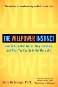 The Willpower Instinct: How Self-Control Works, Why It Matters, and What You Can Do to Get More of It - Kelly McGonigal Ph.D.