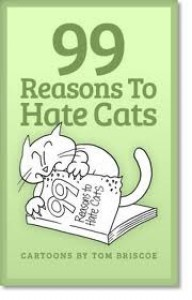 99 Reasons to Hate Cats - Tom Briscoe