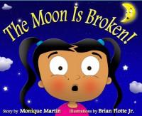 The Moon is Broken! - Monique B. Martin